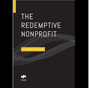 The Redemptive Nonprofit: A Playbook for Leaders
